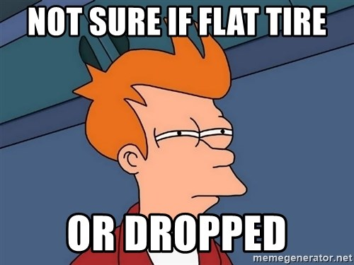 Futurama Fry - Not sure if flat tire Or dropped