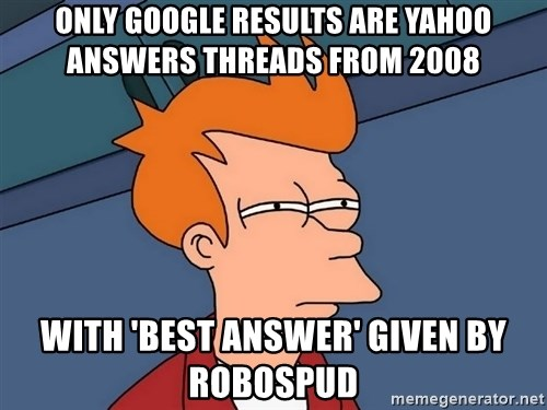 Futurama Fry - ONLY GOOGLE RESULTS ARE YAHOO ANSWERS THREADS FROM 2008 WITH 'BEST ANSWER' GIVEN BY ROBOSPUD