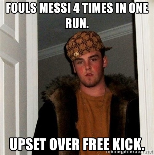 Scumbag Steve - Fouls Messi 4 times in one run.  Upset over free kick.