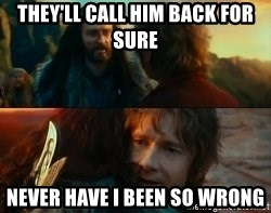 Never Have I Been So Wrong - They'll call him back for sure never have i been so wrong