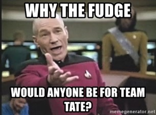 Picard Wtf - why the fudge would anyone be for team tate?
