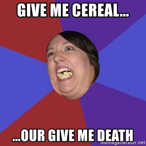 Epic Food Lady - Give me cereal... ...our give me death