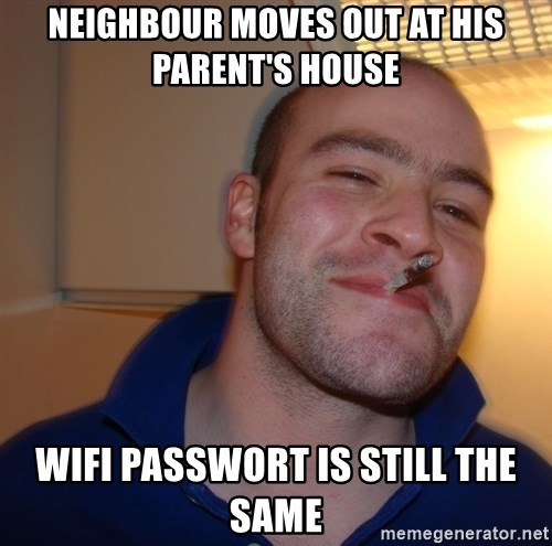 Good Guy Greg - neighbour moves out at his parent's house Wifi passwort is still the same