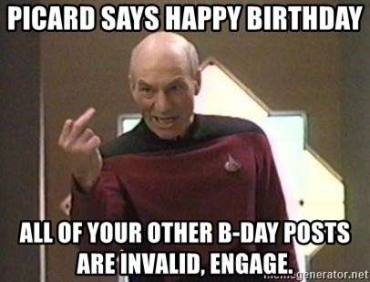 Picard Finger - picard says happy birthday all of your other b-day posts are invalid, engage.