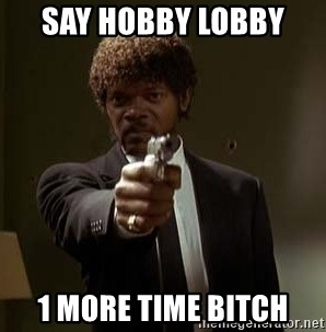 Jules Pulp Fiction - Say Hobby Lobby  1 more time bitch