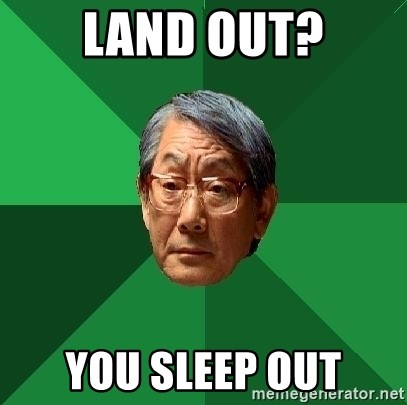 High Expectations Asian Father - Land out? You sleep out