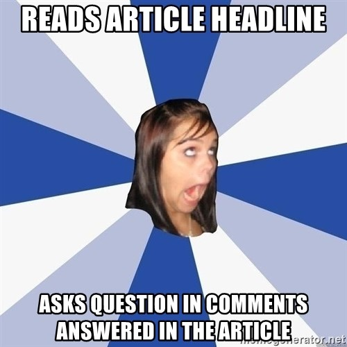 Annoying Facebook Girl - Reads article headline Asks question in comments answered in the article