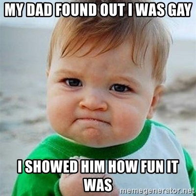 Victory Baby - mY DAD FOUND OUT I WAS GAY I SHOWED HIM HOW FUN IT WAS