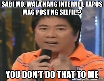 willie revillame you dont do that to me - SABI MO, WALA KANG INTERNET, TAPOS MAG POST NG SELFIE!? you don't do that to me