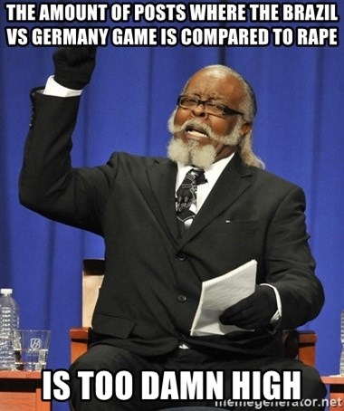 Rent Is Too Damn High - the amount of posts where the brazil vs germany game is compared to rape is too damn high