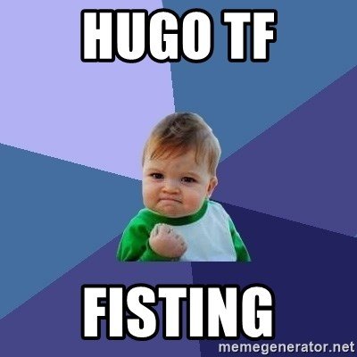 Success Kid - HUGO TF Fisting