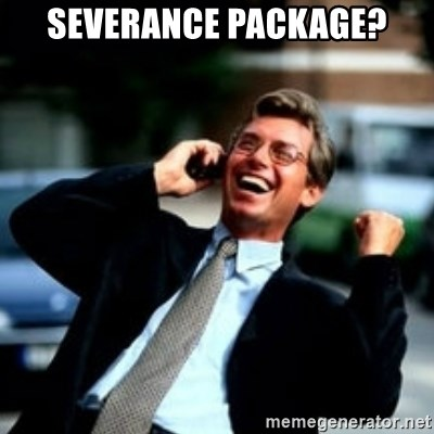 HaHa! Business! Guy! - severance package?