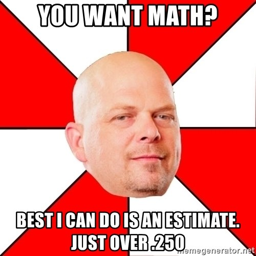 Pawn Stars - You want math? Best I can do is an estimate.  Just over .250
