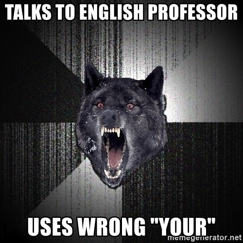 "Insanity Wolf - Talks to english professor uses wrong ""your"""