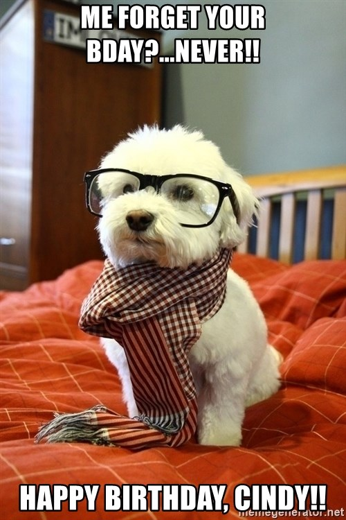 hipster dog - me forget your bday?...Never!! Happy birthday, cindy!!