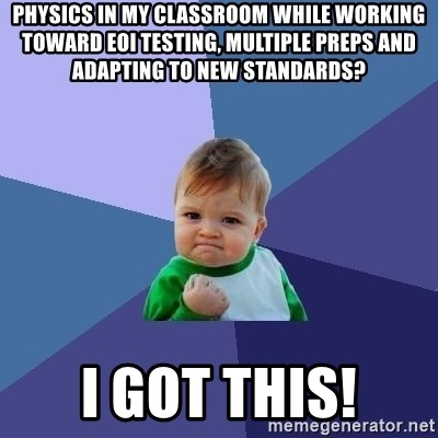 Success Kid - physics in my classroom while working toward eoi testing, multiple preps and adapting to new standards? I got this!