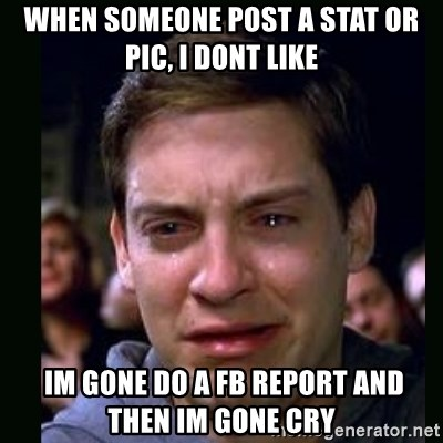 crying peter parker - When someone post a stat or pic, I dont like  im gone do a fb report and then im gone cry