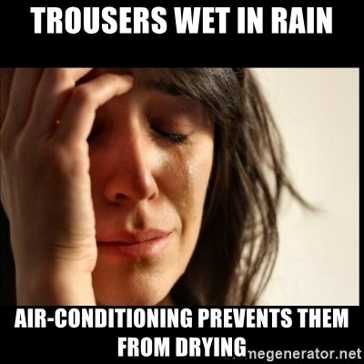 First World Problems - trousers wet in rain air-conditioning prevents them from drying