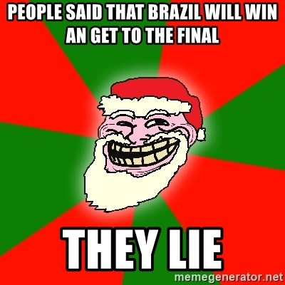 Santa Claus Troll Face - PEOPLE SAID THAT BRAZIL WILL WIN AN GET TO THE FINAL THEY LIE
