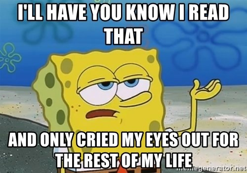 I'll have you know Spongebob - I'll Have you Know I Read that and only cried my eyes out for the rest of my life