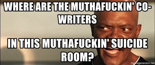 Snakes on a plane Samuel L Jackson - WHERE ARE THE MUTHAFUCKIN' CO-WRITERS IN THIS MUTHAFUCKIN' SUICIDE ROOM?