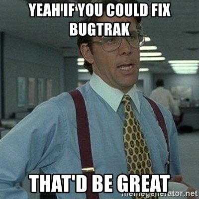 Office Space Boss - Yeah if you could fix bugtrak That'd be great