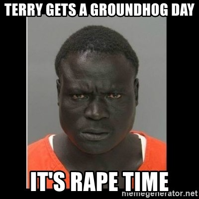 scary black man - Terry gets a Groundhog Day It's rape time