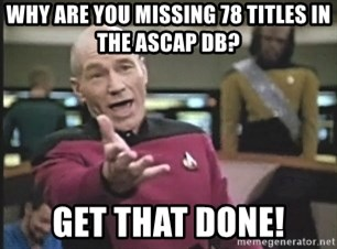 Picard Wtf - why are you missing 78 titles in the ascap db? get that done!