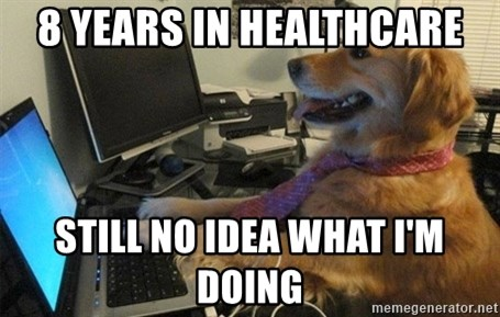 I have no idea what I'm doing - Dog with Tie - 8 years in healthcare still no idea what i'm doing