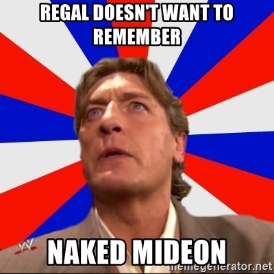 Regal Remembers - Regal Doesn't Want to Remember Naked Mideon
