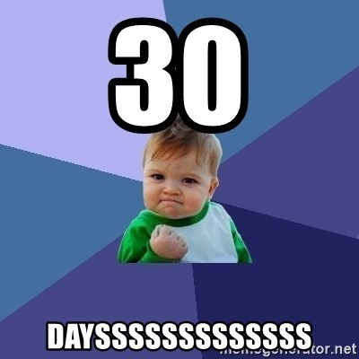 Success Kid - 30 DAYSSSSSSSSSSSSS