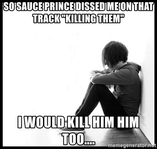 """First World Problems - SO SAUCE PRINCE DISSED ME ON THAT TRACK """"KILLING THEM"""" I WOULD KILL HIM HIM TOO...."""
