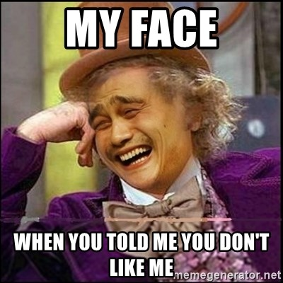 yaowonkaxd - my face when you told me you don't like me