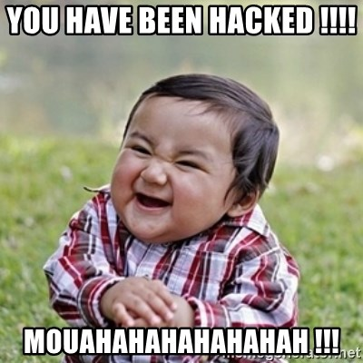 evil toddler kid2 - You have been hacked !!!!  MOUAHAHAHAHAHAHAH !!!