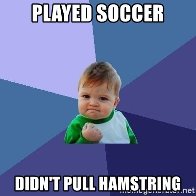 Success Kid - Played soccer Didn't pull hamstring