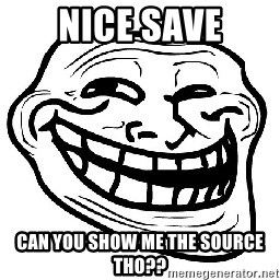 Trollface - nice save can you show me the source tho??