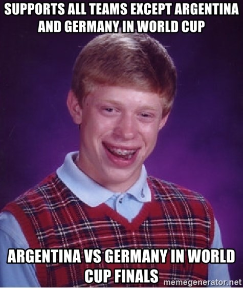 Bad Luck Brian - supports all teams except argentina and germany in world cup argentina vs germany in world cup finals