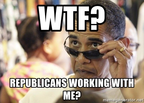 Obamawtf - wtf? Republicans working with me?