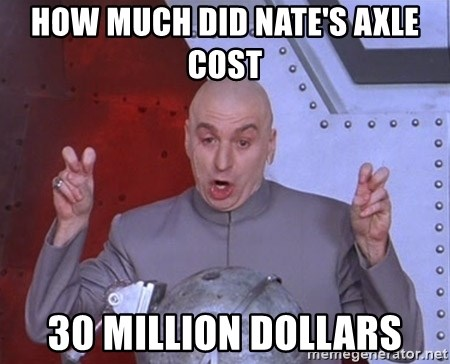 Dr. Evil Air Quotes - How much did nate's Axle  Cost 30 Million Dollars