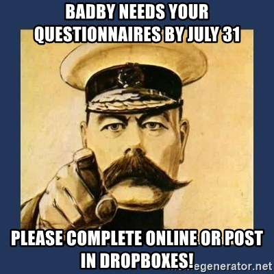 your country needs you - badby needs your questionnaires by july 31 please complete online or post in dropboxes!