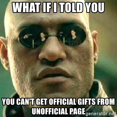 What If I Told You - what if i told you you can't get official gifts from unofficial page