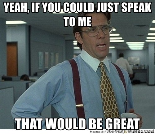 Yeah If You Could Just - Yeah, if you could just speak to me that would be great