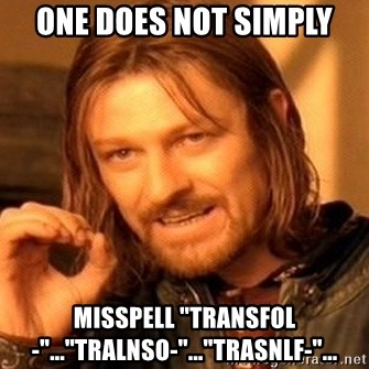 """One Does Not Simply - one does not simply misspell """"transfol-""""...""""tralnso-""""...""""trasnlf-""""..."""