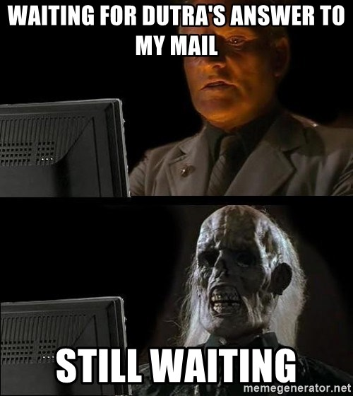 Waiting For - Waiting for Dutra'S Answer to my MAIL Still Waiting
