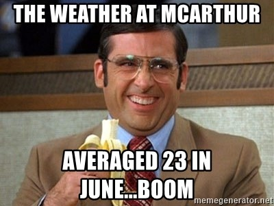 Brick Tamland Anchorman - The Weather at McArthur averaged 23 in June...boom