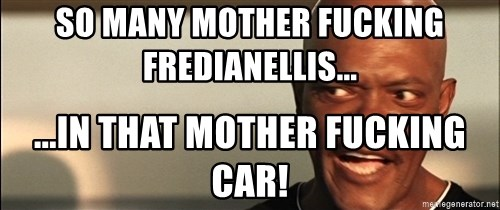 Snakes on a plane Samuel L Jackson - So many mother fucking Fredianellis... ...in that mother fucking car!