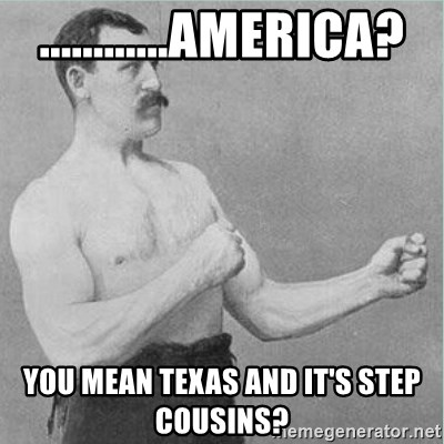 old man boxer  - ............america? you mean texas and it's step cousins?