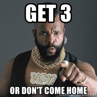Mr T - get 3 or don't come home