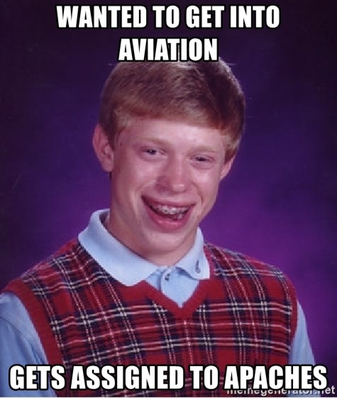 Bad Luck Brian - Wanted to get into aviation Gets assigned to Apaches