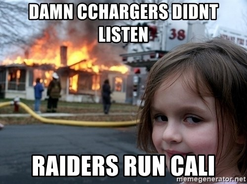 Disaster Girl - DAMN CCHARGERS DIDNT LISTEN RAIDERS RUN CALI